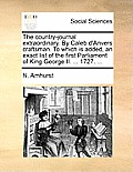 The Country-Journal Extraordinary. by Caleb d'Anvers Craftsman. to Which Is Added, an Exact List of the First Parliament of King George II. ... 1727.