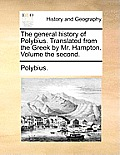 The General History of Polybius. Translated from the Greek by Mr. Hampton. Volume the Second.