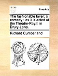 The Fashionable Lover; A Comedy: As It Is Acted at the Theatre-Royal in Drury-Lane.