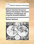 Roberti Welsted Tentamen Alterum de Propriis Naturarum Habitibus, Remediisque Ad Singulos Accommodandis