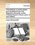 The Padlock: A Comic Opera: As It Is Perform'd by His Majesty's Servants, at the Theatre-Royal in Drury-Lane. a New Edition.