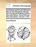 La Religion, Pome; Par Monsieur Racine, de L'Acedmic Royale Des Inscriptions & Belles-Letters. Nouvelle Dition. Tome Premier. Nouvelle Dition. Volume