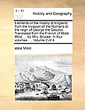 Elements of the History of England, from the Invasion of the Romans to the Reign of George the Second. Translated from the French of Abb Milot, ... by