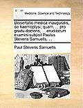 Dissertatio Medica Inauguralis, de Haemoptysi; Quam, ... Pro Gradu Doctoris, ... Eruditorum Examini Subjicit Paulus Stevens Samuells, ...