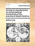 Answer to Considerations on Certain Political Transactions of the Province of South Carolina.