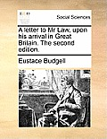 A Letter to MR Law, Upon His Arrival in Great Britain. the Second Edition.