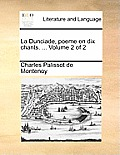 La Dunciade, Poeme En Dix Chants. ... Volume 2 of 2