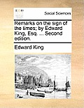 Remarks on the Sign of the Times; By Edward King, Esq. ... Second Edition.