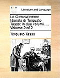 La Gierusalemme Liberata Di Torquato Tasso: In Due Volumi. ... Volume 2 of 2