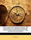 Gems from the Coral Islands, or Incidents of Contrast Between Savage and Christian Life of the South Sea Islanders