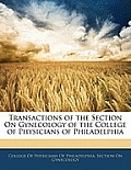 Transactions of the Section on Gynecology of the College of Physicians of Philadelphia