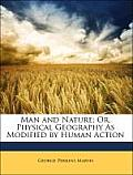Man and Nature; Or, Physical Geography as Modified by Human Action