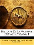 Histoire de La Monnaie Romaine, Volume 1