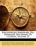 Bibliothque Raisonne Des Ouvrages Des Savans de L'Europe, Volume 27