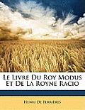 Le Livre Du Roy Modus Et de La Royne Racio