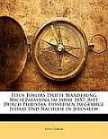 Titus Toblers Dritte Wanderung Nach Palstina Im Jahre 1857: Ritt Durch Philista, Fussreisen Im Gebirge Judas Und Nachlese in Jerusalem