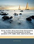 Reise in Die Aequinoctial-Gegenden Des Neuen Continents in Den Jahren 1799, 1800, 1801, 1803 Und 1804