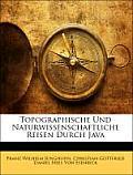 Topographische Und Naturwissenschaftliche Reisen Durch Java