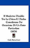 Il Moderno Dissidio Tra La Chiesa E L'Italia: Considerato Per Occasione Di Un Fatto Particolare (1878)
