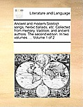 Ancient and Modern Scottish Songs, Heroic Ballads, Etc. Collected from Memory, Tradition, and Ancient Authors. the Second Edition. in Two Volumes. ...