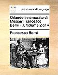 Orlando Innamorato Di Messer Francesco Berni T.I. Volume 2 of 4