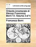 Orlando Innamorato Di Messer Francesco Berni T.I. Volume 3 of 4