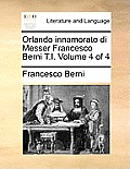 Orlando Innamorato Di Messer Francesco Berni T.I. Volume 4 of 4