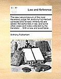The New Natura Brevium of the Most Reverend Judge, Mr. Anthony Fitz-Herbert; Corrected and Revised. Whereunto Are Added, the Authorities in Law, and S