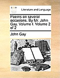 Poems on Several Occasions. by Mr. John Gay. Volume I. Volume 2 of 2