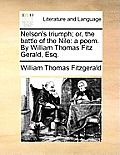 Nelson's Triumph; Or, the Battle of the Nile: A Poem. by William Thomas Fitz Gerald, Esq.