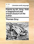 Poems by Mr. Gray. with a Biographical and Critical Account of the Author.