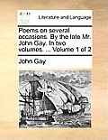 Poems on Several Occasions. by the Late Mr. John Gay. in Two Volumes. ... Volume 1 of 2