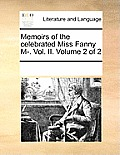 Memoirs of the Celebrated Miss Fanny M-. Vol. II. Volume 2 of 2