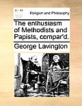 The Enthusiasm of Methodists and Papists, Compar'd.