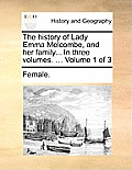 The History of Lady Emma Melcombe, and Her Family... in Three Volumes. ... Volume 1 of 3