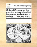 Colonel Ormsby; Or the Genuine History of an Irish Nobleman, in the French Service. ... Volume 1 of 2