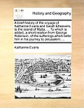 A Brief History of the Voyage of Katharine Evans and Sarah Cheevers, to the Island of Malta, ... to Which Is Added, a Short Relation from George Robin