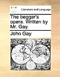 The Beggar's Opera. Written by Mr. Gay.