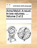 Anna Melvil. a Novel. in Two Volumes. ... Volume 2 of 2