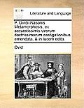 P. Ovidii Nasonis Metamorphosis, Ex Accuratissimis Virorum Doctrissimorum Castigationibus Emendata, & in Lucem Edita.