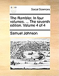 The Rambler. in Four Volumes. ... the Seventh Edition. Volume 4 of 4