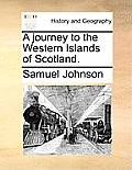 A Journey to the Western Islands of Scotland.