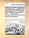Le Marquis de T***, Ou L'Cole de La Jeunesse, Tire Des Memoires Recueillis Par N.-E.-A. Desforets, Homme-D'Affaires de La Maison de T... ... Volume 4