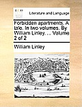 Forbidden Apartments. a Tale. in Two Volumes. by William Linley. ... Volume 2 of 2