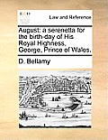 August: A Serenetta for the Birth-Day of His Royal Highness, George, Prince of Wales.