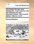 The History of Lady Julia Mandeville. in Two Volumes. by the Translator of Lady Catesby's Letters. the Seventh Edition. Volume 1 of 2