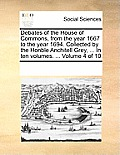 Debates of the House of Commons, from the Year 1667 to the Year 1694. Collected by the Honble Anchitell Grey, ... in Ten Volumes. ... Volume 4 of 10