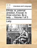 Elfrida; Or, Paternal Ambition. a Novel. in Three Volumes. by a Lady. ... Volume 1 of 3