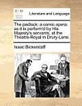 The Padlock: A Comic Opera: As It Is Perform'd by His Majesty's Servants, at the Theatre-Royal in Drury-Lane.