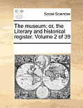 The Museum: Or, the Literary and Historical Register. Volume 2 of 39